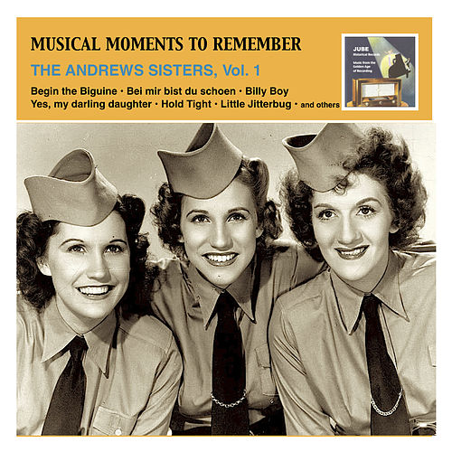 Musical Moments To Remember: The Andrews Sisters, Vol. 1 by The Andrews Sisters