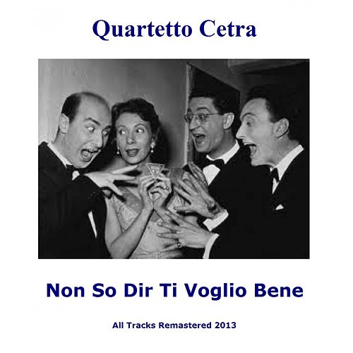 Non so dir ti voglio bene (Remastered) by Quartetto Cetra