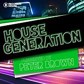 House Generation Presented By Peter Brown by Various Artists