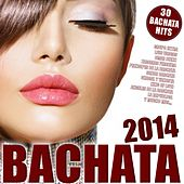 Bachata 2014 ! (30 Bachata Hits) by Various Artists
