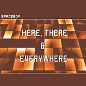 Here, There and Everywhere by Space Boy
