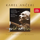 Ancerl Gold Edition 35 - Vycpalek: Cantata of the Last Things of Man - Ostrcil: Suite for Large Orchestra by Various Artists