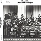 The Glenn Miller Singers by Glenn Miller