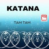 Tam tam by Katana