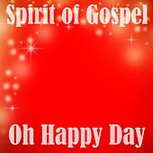 Oh Happy Day by Spirit Of Gospel
