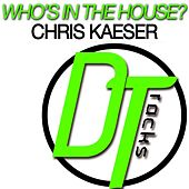 Who's in the House by Chris Kaeser