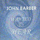 Wanted To Hear by John Barber
