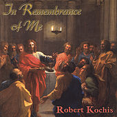 In Remembrance of Me by Robert Kochis