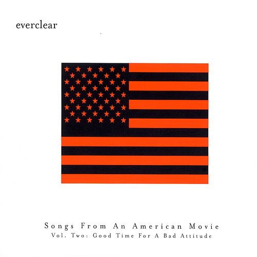 Songs from an American Movie Vol 2: Good Time for Bad Attitutude by Everclear