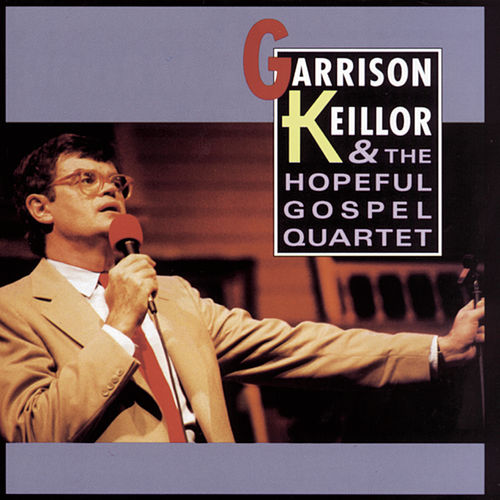 Garrison Keillor & The Hopeful Gospel Quartet by Garrison Keillor