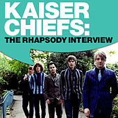 Kaiser Chiefs: The Rhapsody Interview (Jan. 2007) by Kaiser Chiefs