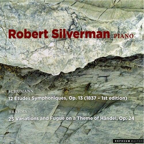 Schumann: Etudes Symphoniques - Brahms: Handel Variations by Robert Silverman