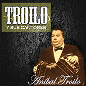 Troilo y Sus Cantores by Anibal Troilo