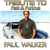 Tribute To Fast & Furious: Paul Walker by Various Artists
