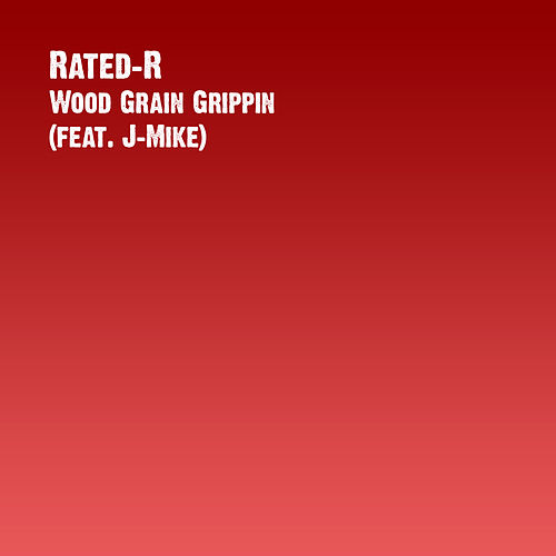 Wood Grain Grippin (feat. J-Mike) by Rated R