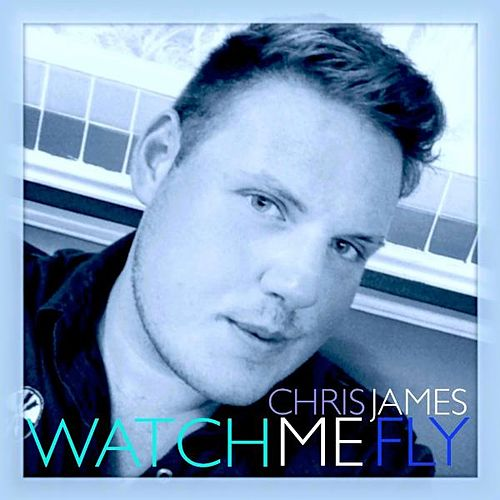 Watch Me Fly by Chris James
