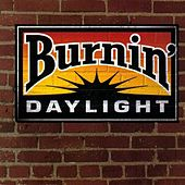 Burnin' Daylight by Burnin' Daylight