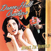 Honey, I'm Homely by Dance Hall Crashers