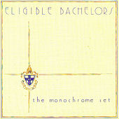 Eligible Bachelors by The Monochrome Set