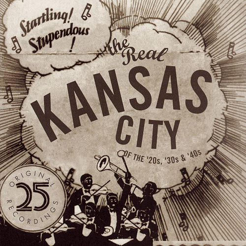 The Real Kansas City Of The '20s, '30s & '40s by Various Artists