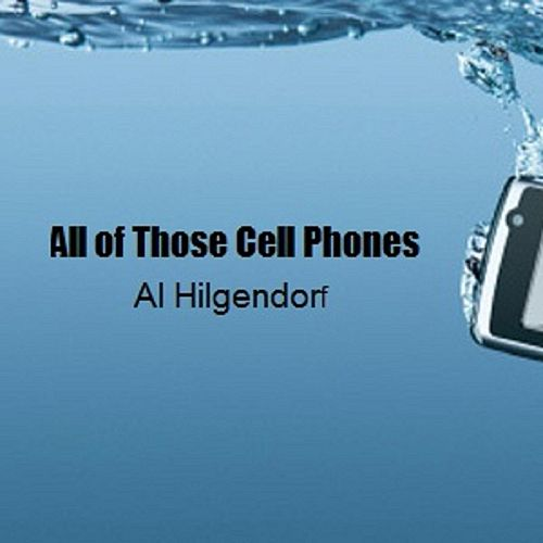 All of Those Cell Phones by Al Hilgendorf