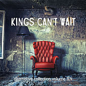 Kings Can't Wait: Alternative Collection Vol. 10 by Various Artists