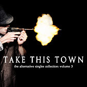 Take This Town: The Alternative Singles Collection Vol. 3 by Various Artists