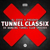 Tunnel ClassiX (Presented By DJ Steve X, 33 Banging Tunnel Club Smasher) by Various Artists