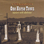Dawn Will Deliver by One Horse Town