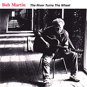 The River Turns the Wheel by Bob Martin
