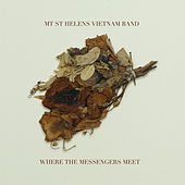 Where The Messengers Meet by Mt. St. Helens Vietnam Band