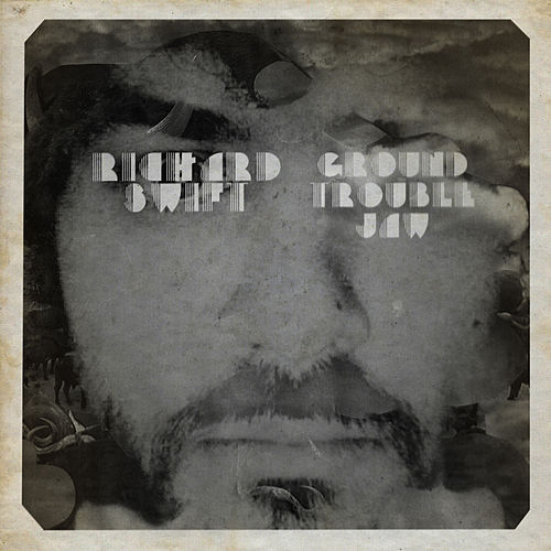 Ground Trouble Jaw by Richard Swift