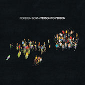Person To Person by Foreign Born