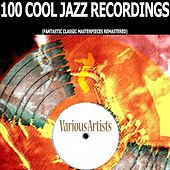 100 Cool Jazz Recordings (Fantastic Classic Masterpieces Remastered) von Various Artists