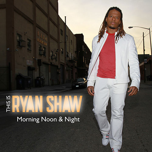 Morning Noon & Night by Ryan Shaw