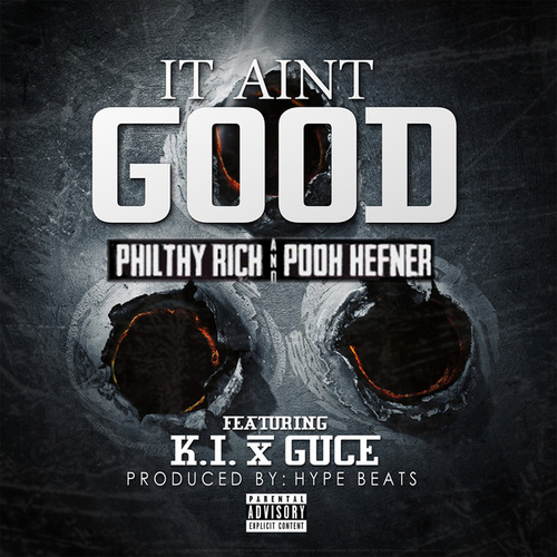 It Ain't Good - Single by Philthy Rich