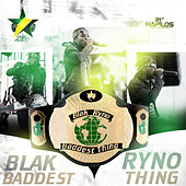 Baddest Thing by Blak Ryno