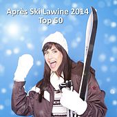 Après Ski Lawine 2014 Top 50 by Various Artists
