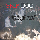 Lets Get Weird by Skip Dog