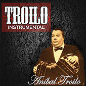Troilo Instrumental (Instrumental) by Anibal Troilo