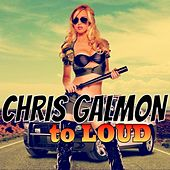 To Loud by Chris Galmon