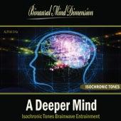 A Deeper Mind: Isochronic Tones Brainwave Entrainment by Binaural Mind Dimension