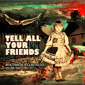 Tell All Your Friends: An Alternative Rock Anthology Vol. 10 by Various Artists