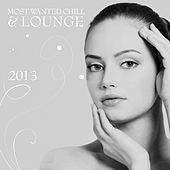Most Wanted Chill & Lounge 2013 by Various Artists