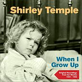 When I Grow Up (Original Recordings from Her Movies 1934 - 1936) by Shirley Temple