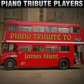 Piano Tribute to James Blunt by Piano Tribute Players