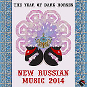 The Year of Dark Horses the New Russian Music 2014 by Various Artists