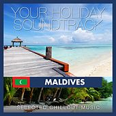 Your Holiday Soundtrack: Maldives (Selected Chillout Music) by Various Artists