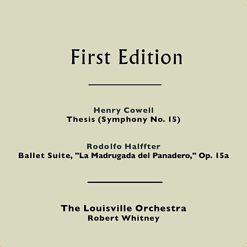 Henry Cowell: Thesis (Symphony No. 15) - Rodolfo Halffter: Ballet Suite, 'La Madrugada del Panadero,' Op. 15a by Louisville Orchestra