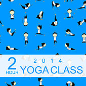 2 Hour Yoga Class 2014: Music for Yoga, Meditation & Relaxation by Yoga Sound